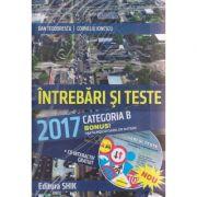 Intrebari si teste categoria B 2017+ CD ( Editura: Shik, Autor: Dan Teodorescu, Corneliu Ionescu ISBN 978-973-8924-574-4 )