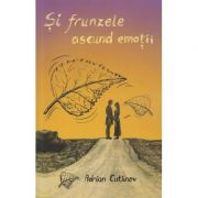 Si frunzele ascund emotii ( Editura: Celestium, Autor: Adrian Cutinov ISBN 978-606-94124-7-3 )