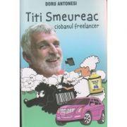 Titi Speureac, ciobanul freelancer ( Autor: Doru Antonesi ISBN 978-606943034-7 )
