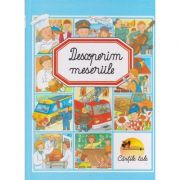 Descoperim meseriile ( cartonata ) ( Editura: Aramis ISBN 978-973-679-601-2 )