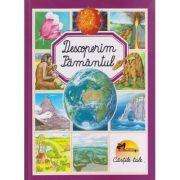 Descoperim Pamantul ( cartonata ) ( Editura: Aramis ISBN 978-973-679-795-8 )