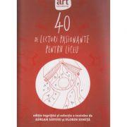40 de lecturi pasionante pentru liceu ( Editura: Adrian Savoiu, Florin Ionita ISBN 978-606-710-417-2 )