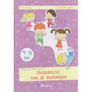 Domeniul om si societate 4 - 5 ani ( Editura: Booklet, Autor: Irina Curelea, Alexandra Albota ISBN 978-606-590-366-1 )