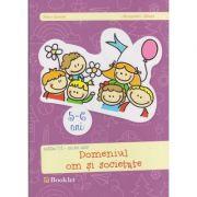 Domeniul om si societate 5 - 6 ani ( Editura: Booklet, Autor: Irina Curelea, Alexandru Albota ISBN 978-606-590-188-9 )