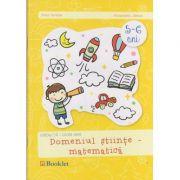 Domeniul stiinte - matematica 5 - 6 ani grupa mare ( Editura: Booklet, Autor: Irina Curelea, Alexandra Albota ISBN 978-606-590-189-6 )