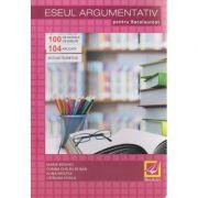 Eseul argumentativ pentru Bacalaureat ( Editura: Booklet, Autor: Maria Boghici, Corina Chelbuta-Ban, Alina Hristea, Catalina Stoica ISBN 9786065904712 )