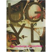 Ugly, The Aesthetics of Everything ( Editura: Boon Books, Autor: Stephen Bayley ISNM 978-184796-036-8 )