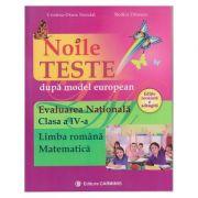 Noile teste dupa model european Evaluarea Nationala clasa a IV-a Limba Romana / Matematica ( Editura: Carminis, Autor: Cristina-Diana Neculai, Rodica Dinescu ISBN