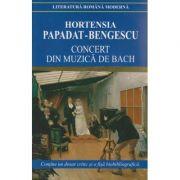 Concert din muzica de Bach ( Editura: Cartex, Autor: Hortensia Papadat-Bengescu ISBN 978-973-104-586-3 )