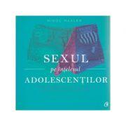 Sexul pe intelesul adolescentilor ( Editura: Curtea Veche, Autor: Nikol Hasler ISBN 978-606-588-735-0 )
