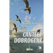 Cantece dobrogene ( Editura: Ex Ponto, Autor: Nicolae Frigioiu ISBN 978-606-598-434-9 )