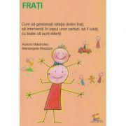 Frati ( Editura: Lizuka, Autor: Aurora Mastroleo, Mariangela Mazzoni ISBN 978-606-8714-17-2 )
