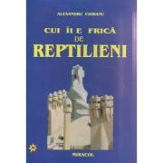 Cui ii e frica de Reptilieni ( Editura: Miracol, Autor: Alexandru Ciobanu ISBN 978-973-699-009-0 )