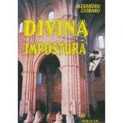 Divina Impostura ( Editura: Miracol, Autor: Alexandru Ciobanu ISBN 973-9315-69-0 )