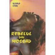 Rebelul din Mossad ( Editura: Miracol, Autor: Ileana Stan ISBN 973-8931-87-8 )