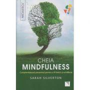 Cheia Mindfulness ( Editura: Niculescu, Autor: Sarah Silverton ISBN 978-606-38-0074-0 )