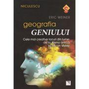 Geografia geniului ( Editura: Niculescu, Autor: Eric Weiner ISBN 978-606-38-0072-6 )