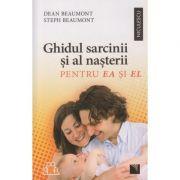 Ghidul sarcinii si al nasterii pentru Ea si El ( Editura: Niculescu, Autor: Dean Beaumont, Steph Beaumont ISBN 978-606-68-0081-1 )