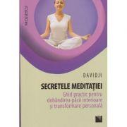 Secretele meditatiei / Ghid practic pentru dobandirea pacii interioare si transformare personala ( Editura: Niculescu, Autor: Davidji ISBN 978-606-38-0070-2 )