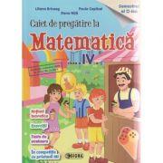 Caiet de pregatire la Matematica clasa a IV- a Semestrul II ( Editura: Sigma, Autor: Liliana Briceag, Paula Copacel, Elena Nita ISBN 9786067272086 )