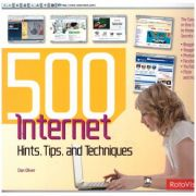 500 Internet Hints, Tips, and Techniques ( Autor: Dan Oliver, Editura: Outlet - carte limba engleza ISBN 978-2-940378-41-8 )
