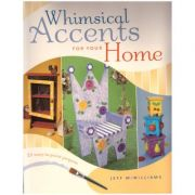 Whimsical Accents for Your Home ( Editura: Boon Books, Autor: Jeff McWilliams ISBN 1-58180-590-x )