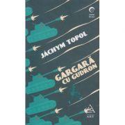 Gargara cu Gudron ( Editura: Art Grup Editorial, Autor: Jachym Topol ISBN 978-606-710-415-8 )