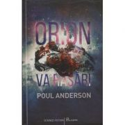 Orion va rasari ( Editura: Paladin, Autor: Poul Anderson ISBN 978-606-8673-18-9 )