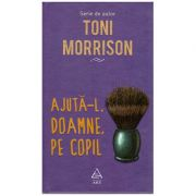 Ajuta-l, Doamne, pe copil ( Editura: ART Grup editorial, Autor: Toni Morrison ISBN 978-606-710-412-7 )