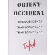 Orient Occident ( trancedenta / transcendance / transcemdence ) ( Editura: Alcor ISBN 978-606-8718-01-9 )