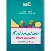 Matematica / Caiet de lucru clasa a III-a ( Editura Art Grup Editorial, Autor: Tudora Pitila, Cleopatra Mihailescu ISBN 9786067102383 )
