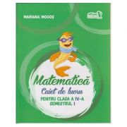 Matematica Caiet de lucru pentru clasa a IV-a Semestrul I ( Editura: Art Grup Editorial, Autor: Mariana Mogos ISBN 978-606-710-371-7 )