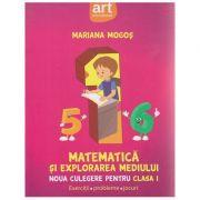 Matematica si explorarea mediului Noua culegere pentru clasa I ( Editura: Art Grup Editorial, Autor: Mariana Mogos ISBN 978-606-710-383-0 )