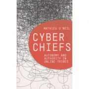 Cyber Chiefs ( Editura: Boon Books, Autor: Mathieu O'Neil ISBN 978-0-7453-2796-9 )