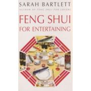 Feng shui for entertaining ( Editura: Outlet - carte limba engleza, Autor: Sarah Bartlett ISBN 0-575-60337-2 )
