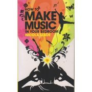 How to make music in your bedroom ( Editura: Boon Books, Autor: Nicola Slade ISBN 978-0-7535-1264-7 )