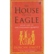 The house of the Eagle ( Book one of the ptolemies quartet ) ( Editura: Duncan Sprott ISBN 0-571-20567-4 )