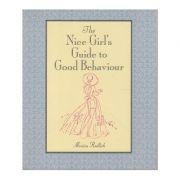 The Nice Girl's Guide to Good Behaviour ( Editura Outlet - carte limba engleza Autor: Monica Redlich ISBN 978-0-95644-482-0 )