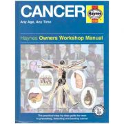 Cancer. Any Age, Any Time. Haynes Owners Workshop Manual ( Editura: Boon Books, Autor: Dr. Ian Banks ISBN 1-84425-158-6 )