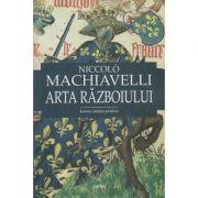 Arta razboiului / Istoria ideilor politice ( Editura: Cartex, Autor: Niccolo Machiavelli ISBN 978-606-8023-92-2 )