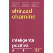 Inteligenta pozitiva ( Editura: Curtea Veche, Autor: Shirzad Chamine ISBN 978-606-588-897-5 )