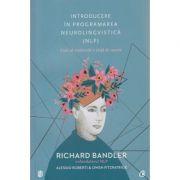 Introducere in programarea neurolingvistica ( Editura: Curtea Veche, Autor: Richard Bandler ISBN 9786065889392 )