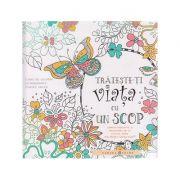 Traieste-ti viata cu un scop / Carte de colorat motivationala pentru adulti ( Editura: Curtea Veche ISBN 978-606-588-946-0 )