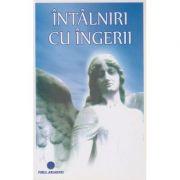 Intalniri cu ingerii ( Editura: Firul Ariadnei ISBN 978-606-8594-05-7 )
