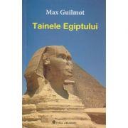 Tainele Egiptului ( Editura: Firul Ariadnei, Autor: Max Guilmot ISBN 973-86829-6-7 )