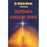 Uluitoarea conexiune divina ( Editura: Firul Ariadnei, Autor: Dr. Melvin Morse ISBN 978-86829-7-5 )