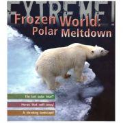 Extreme! Frozen World: Polar Meltdown ( Editura: Boon Books, Autor: Sean Callery ISBN 978-1-4081-0121-6 )