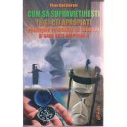 Cum sa supravietuiesti tu si cei apropiati prabusirii economice ce urmeaza si care este inevitabila ( Editura: Ganesha, Autor: Piero San Giorgio ISBN 978-606-8742-11-3 )