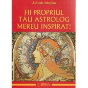 Fii propriul tau astrolog mereu inspirat ( Editura: Ganesha, Autor: Astronim Astrofilus ISBN 978-606-8742-02-1 )