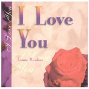 I Love You ( Editura: Outlet - carte limba engleza, Autor: Leonie Meadows, ISBN 965-494-152-x )